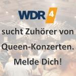 WDR 4 sucht Zuhörer von Queen-Konzerten
